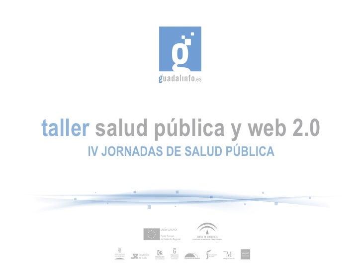 taller salud pública y web 2.0    IV JORNADAS DE SALUD PÚBLICA