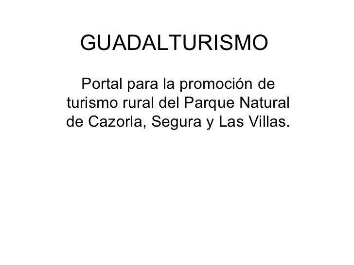 GUADALTURISMO Portal para la promoción de turismo rural del Parque Natural de Cazorla, Segura y Las Villas.