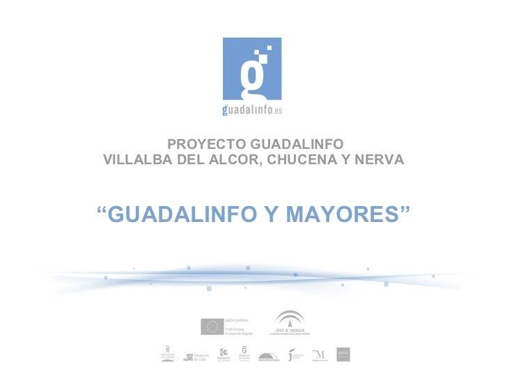 """PROYECTO GUADALINFO VILLALBA DEL ALCOR, CHUCENA Y NERVA  """" GUADALINFO Y MAYORES"""""""