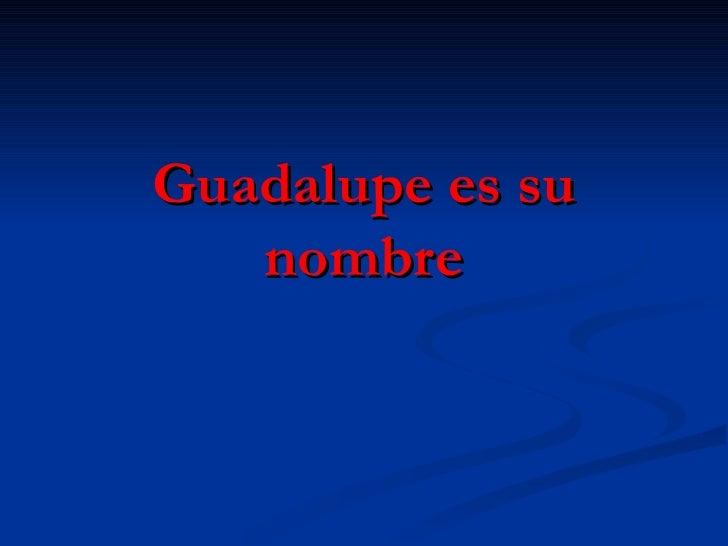 Guadalupe es su nombre
