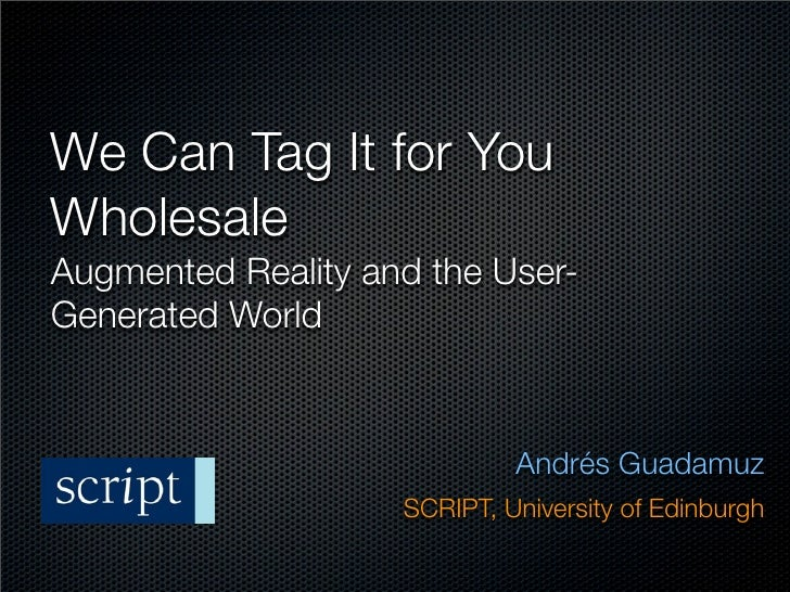We Can Tag It for You Wholesale Augmented Reality and the User- Generated World                                Andrés Guad...