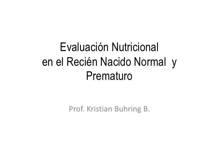 Evaluación Nutricional en el Recién Nacido Normal y           Prematuro       Prof. Kristian Buhring B.