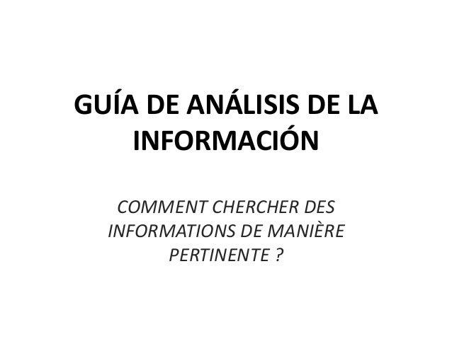 GUÍA DE ANÁLISIS DE LA INFORMACIÓN COMMENT CHERCHER DES INFORMATIONS DE MANIÈRE PERTINENTE ?