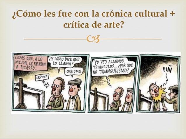 ¿Cómo les fue con la crónica cultural +crítica de arte?