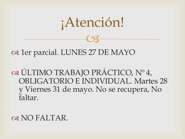  1er parcial. LUNES 27 DE MAYO ÚLTIMO TRABAJO PRÁCTICO, Nº 4,OBLIGATORIO E INDIVIDUAL. Martes 28y Viernes 31 de mayo. N...