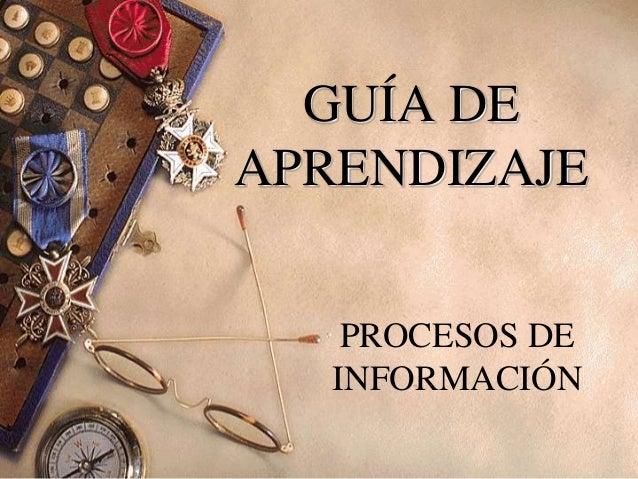 GUÍA DE APRENDIZAJE PROCESOS DE INFORMACIÓN