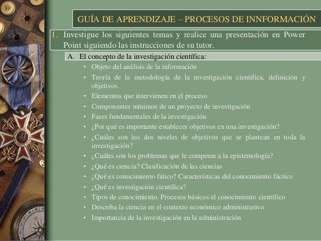 GUÍA DE APRENDIZAJE – PROCESOS DE INNFORMACIÓN 1. Investigue los siguientes temas y realice una presentación en Power Poin...