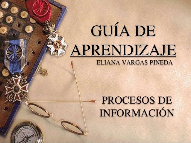 GUÍA DE APRENDIZAJE PROCESOS DE INFORMACIÓN ELIANA VARGAS PINEDA