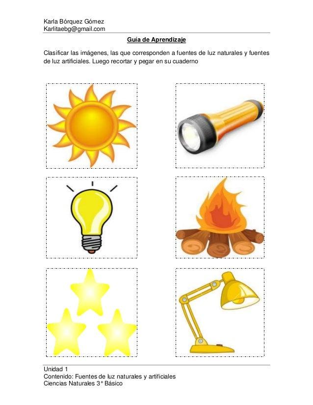 Karla Bórquez Gómez Karlitaebg@gmail.com Unidad 1 Contenido: Fuentes de luz naturales y artificiales Ciencias Naturales 3°...