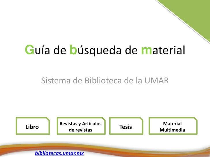 Guía de búsqueda de material          Sistema de Biblioteca de la UMAR                Revistas y Artículos            Mate...
