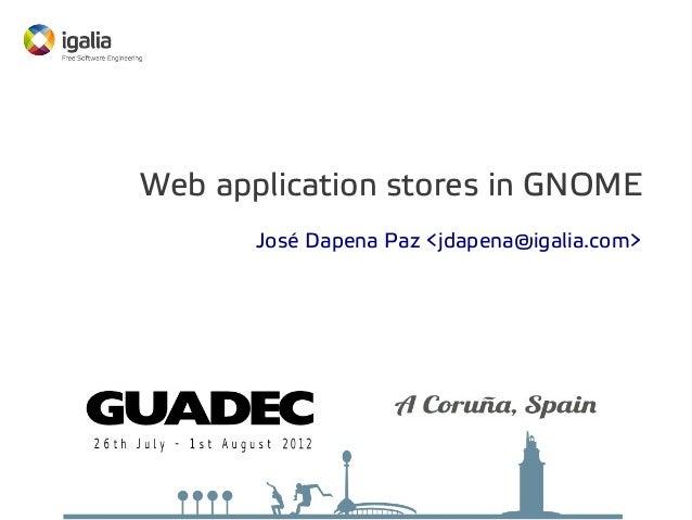 Web application stores in GNOME José Dapena Paz <jdapena@igalia.com>