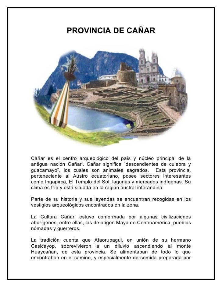 PROVINCIA DE CAÑARCañar es el centro arqueológico del país y núcleo principal de laantigua nación Cañari. Cañar significa ...