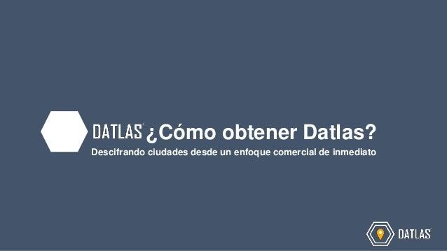 ¿Cómo obtener Datlas? Descifrando ciudades desde un enfoque comercial de inmediato