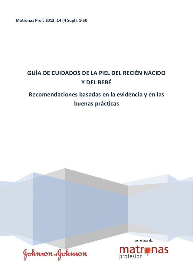 Matronas Prof. 2013; 14 (4 Supl): 1-50 GUÍA DE CUIDADOS DE LA PIEL DEL RECIÉN NACIDO Y DEL BEBÉ Recomendaciones basadas en...