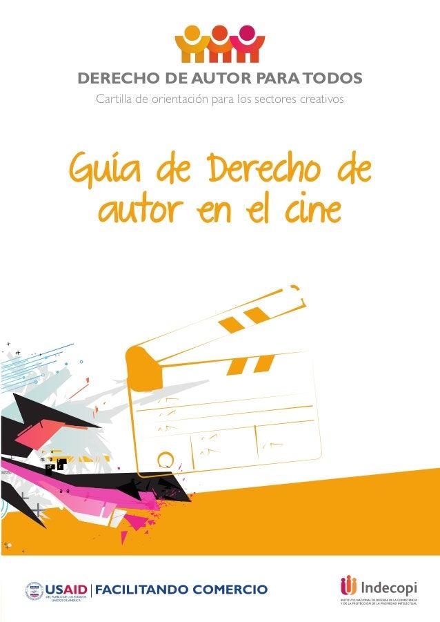DERECHO DE AUTOR PARATODOS Cartilla de orientación para los sectores creativos Guía de Derecho de autor en el cine