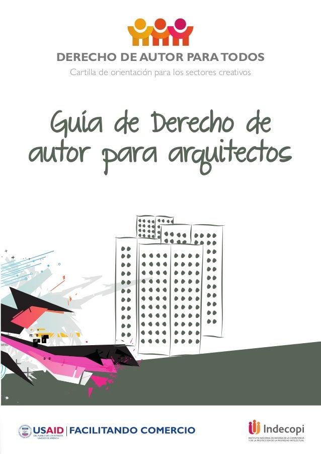DERECHO DE AUTOR PARATODOS Cartilla de orientación para los sectores creativos Guía de Derecho de autor para arquitectos