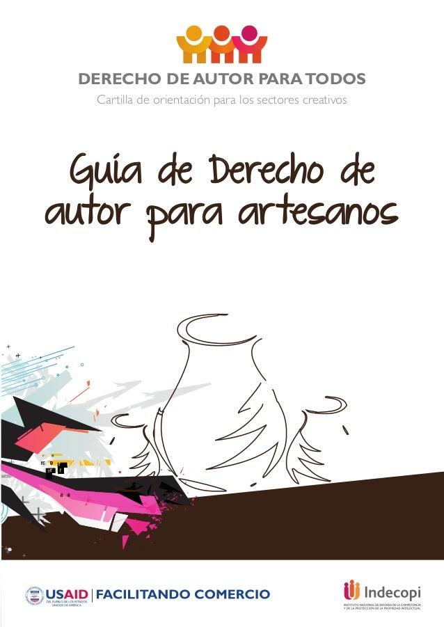 DERECHO DE AUTOR PARATODOS Cartilla de orientación para los sectores creativos Guía de Derecho de autor para artesanos