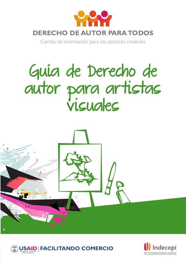 DERECHO DE AUTOR PARATODOS Cartilla de orientación para los sectores creativos Guía de Derecho de autor para artistas visu...