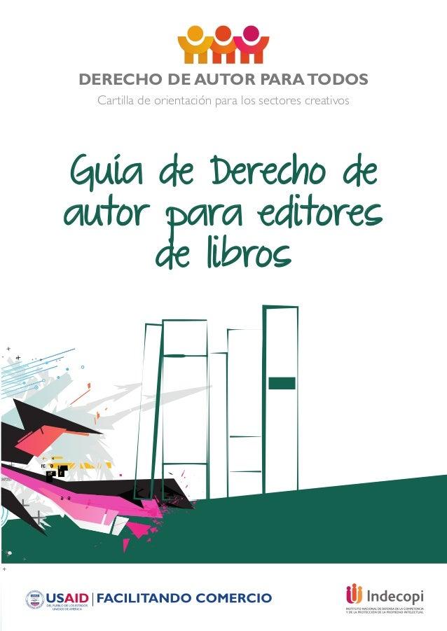 DERECHO DE AUTOR PARATODOS Cartilla de orientación para los sectores creativos Guía de Derecho de autor para editores de l...