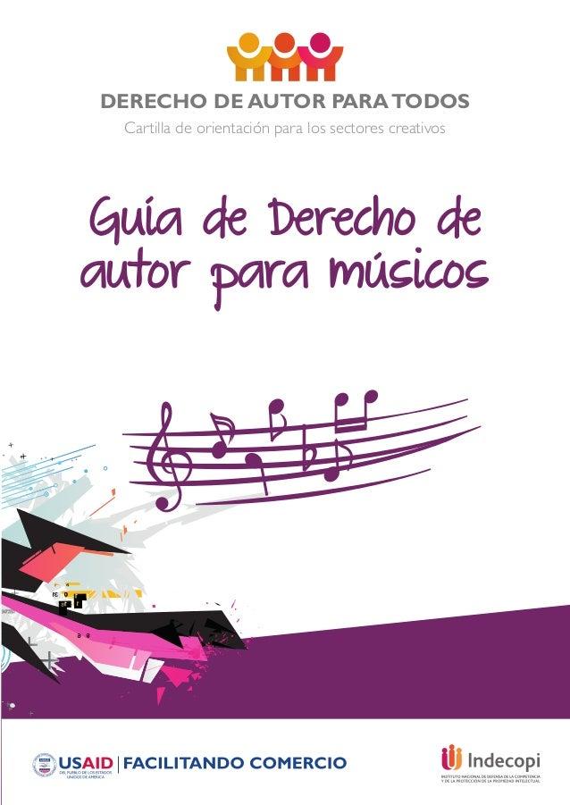 DERECHO DE AUTOR PARATODOS Cartilla de orientación para los sectores creativos Guía de Derecho de autor para músicos