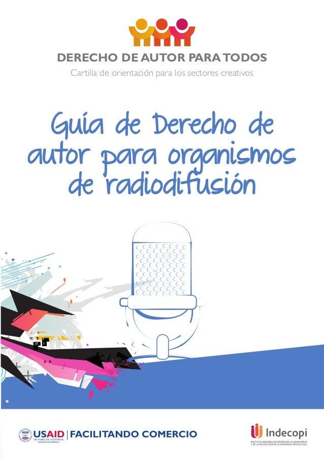 DERECHO DE AUTOR PARATODOS Cartilla de orientación para los sectores creativos Guía de Derecho de autor para organismos de...