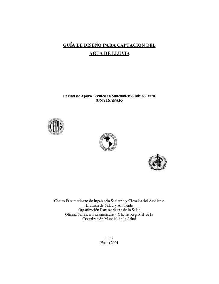 GUÍA DE DISEÑO PARA CAPTACION DEL                     AGUA DE LLUVIA     Unidad de Apoyo Técnico en Saneamiento Básico Rur...