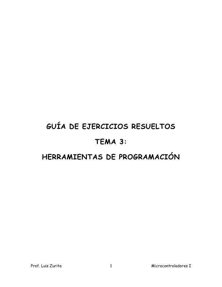 GUÍA DE EJERCICIOS RESUELTOS                      TEMA 3:        HERRAMIENTAS DE PROGRAMACIÓN     Prof. Luis Zurita      1...