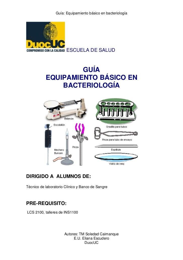 Guía: Equipamiento básico en bacteriología                       ESCUELA DE SALUD                    GUÍA           EQUIPA...