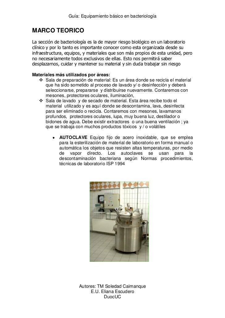 Guía: Equipamiento básico en bacteriologíaMARCO TEORICOLa sección de bacteriología es la de mayor riesgo biológico en un l...