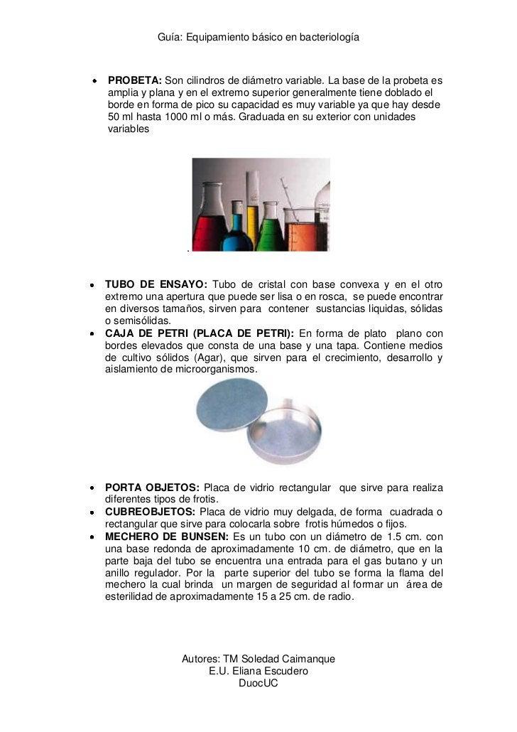 Guía: Equipamiento básico en bacteriologíaPROBETA: Son cilindros de diámetro variable. La base de la probeta esamplia y pl...