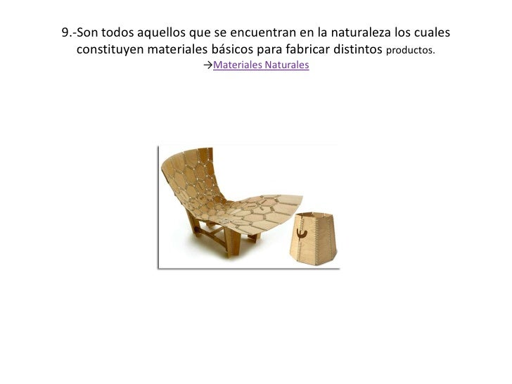 9.-Son todos aquellos que se encuentran en la naturaleza los cuales constituyen materiales básicos para fabricar distintos...