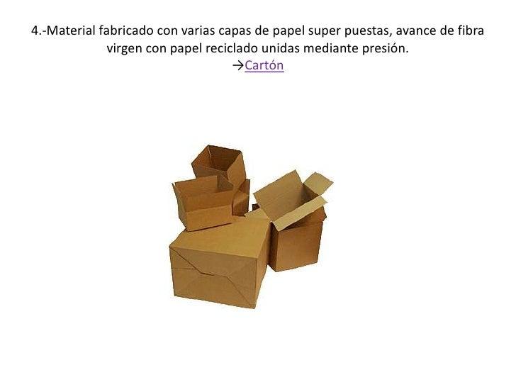 4.-Material fabricado con varias capas de papel super puestas, avance de fibra virgen con papel reciclado unidas mediante ...