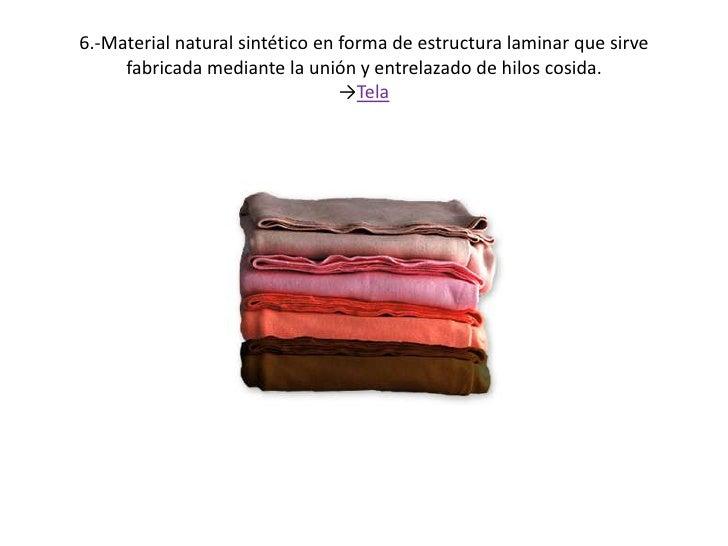 6.-Material natural sintético en forma de estructura laminar que sirve fabricada mediante la unión y entrelazado de hilos ...
