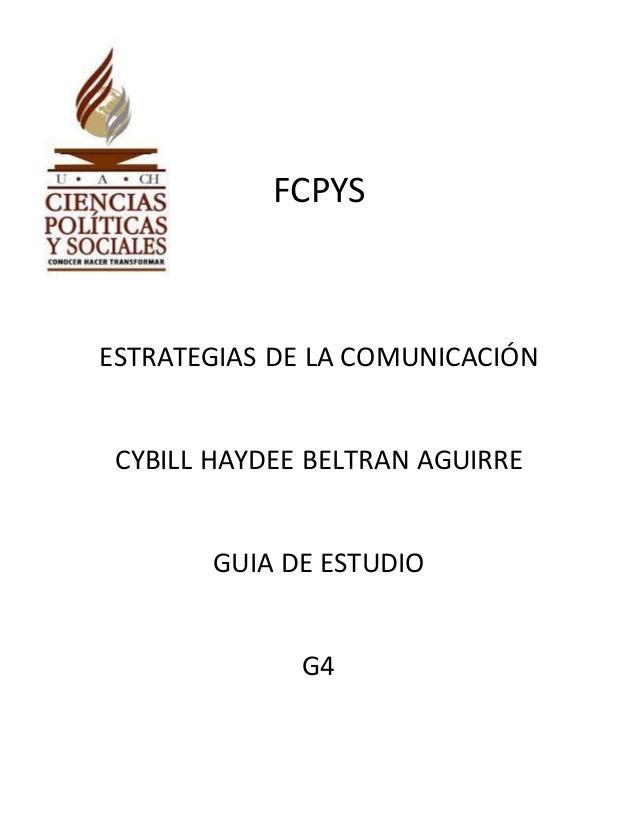 FCPYS  ESTRATEGIAS DE LA COMUNICACIÓN  CYBILL HAYDEE BELTRAN AGUIRRE  GUIA DE ESTUDIO  G4
