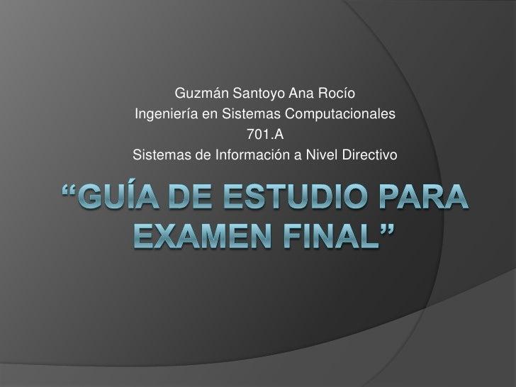 Guzmán Santoyo Ana Rocío<br />Ingeniería en Sistemas Computacionales<br />701.A<br />Sistemas de Información a Nivel Direc...