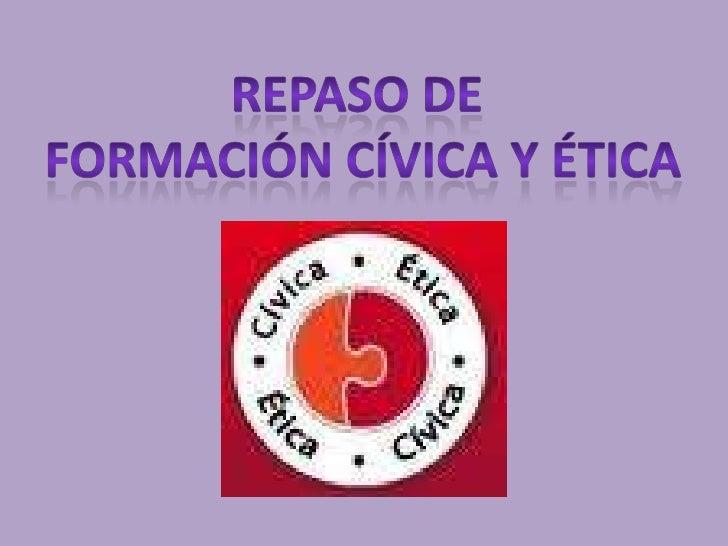 Repaso de <br />Formación cívica y ética<br />
