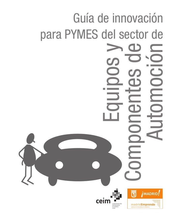 Guía de innovaciónpara PYMES del sector de            Componentes de               Automoción                 Equipos y