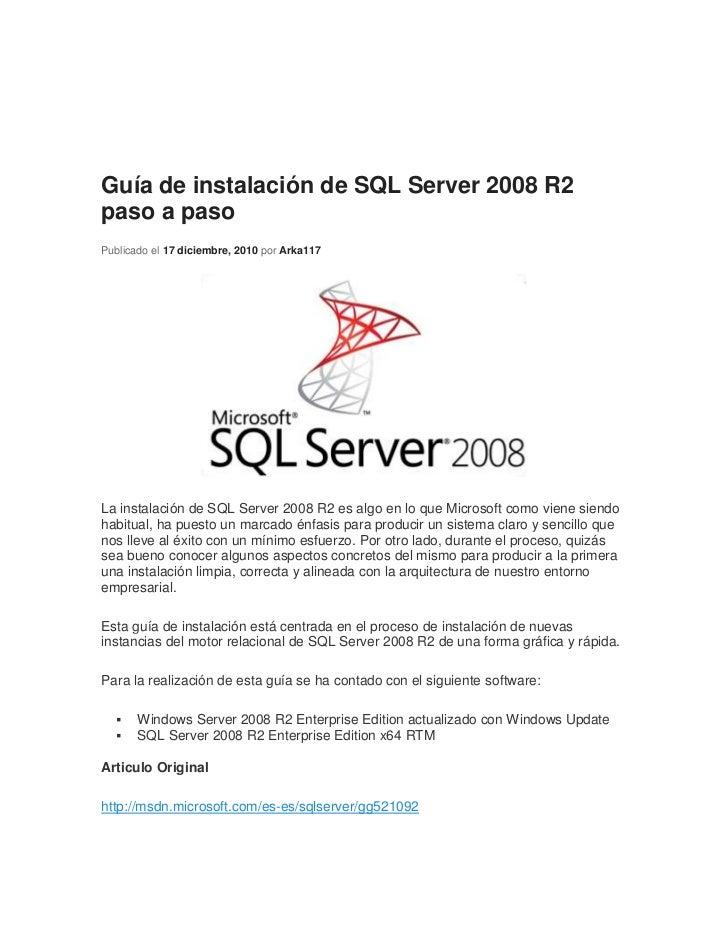 Guía de instalación de SQL Server 2008 R2paso a pasoPublicado el 17 diciembre, 2010 por Arka117La instalación de SQL Serve...