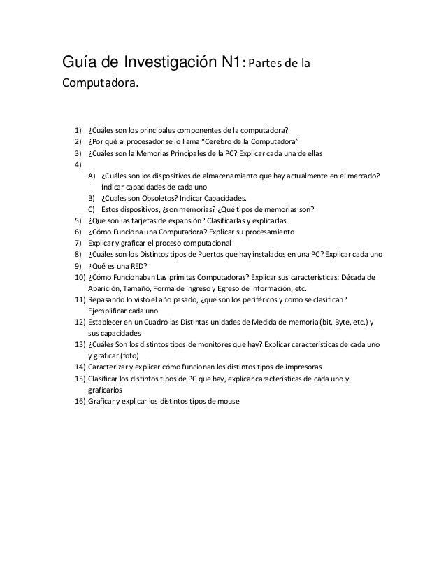 Guía de Investigación N1:Partes de la Computadora. 1) ¿Cuáles son los principales componentes de la computadora? 2) ¿Por q...