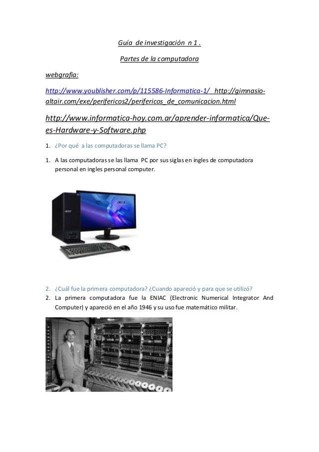 Guía de investigación n 1 .  Partes de la computadora  webgrafia:  http://www.youblisher.com/p/115586-Informatica-1/ http:...