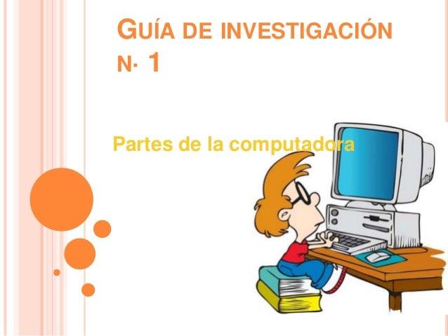 GUÍA DE INVESTIGACIÓN N· 1 Partes de la computadora