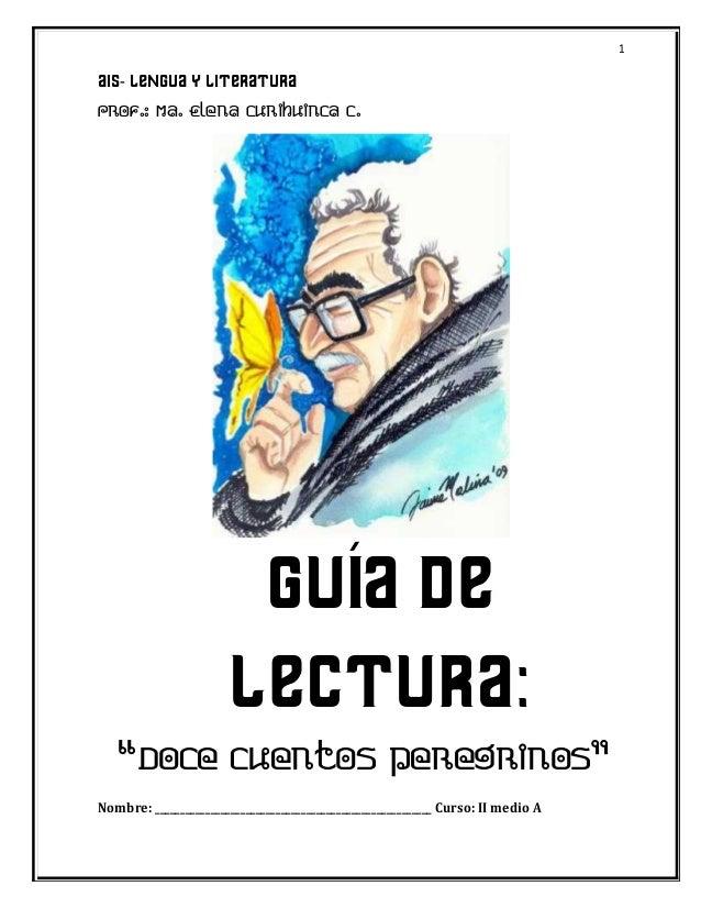 """1 AIS- Lengua y literatura Prof.: Ma. Elena Curihuinca C. GUÍA DE LECTURA: """"Doce cuentos peregrinos"""" Nombre: _____________..."""