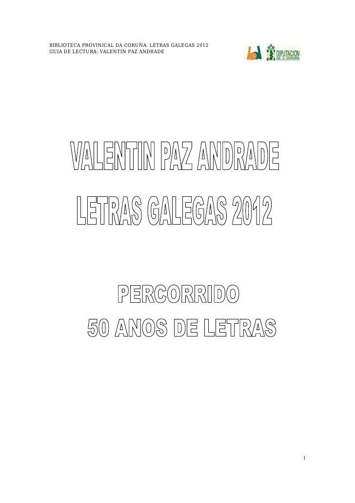 BIBLIOTECA PROVINICAL DA CORUÑA: LETRAS GALEGAS 2012GUIA DE LECTURA: VALENTIN PAZ ANDRADE                                 ...