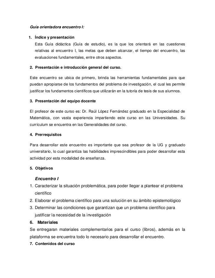 Guía orientadora encuentro I:1. Índice y presentación   Esta Guía didáctica (Guía de estudio), es la que los orientará en ...