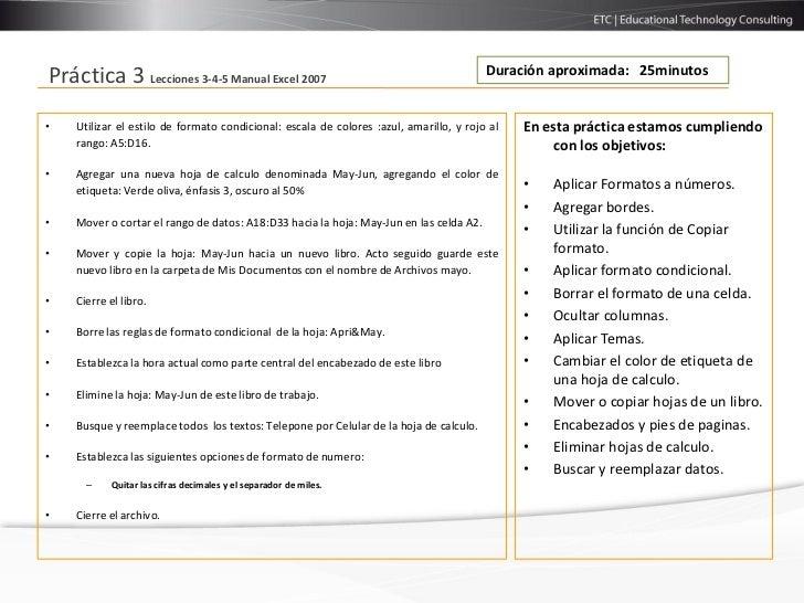 Duración aproximada: 25minutosPráctica 3 Lecciones 3-4-5 Manual Excel 2007•   Utilizar el estilo de formato condicional: e...