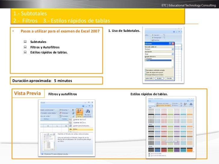 1.- Subtotales2.- Filtros 3.- Estilos rápidos de tablas•     Pasos a utilizar para el examen de Excel 2007   1. Uso de Sub...