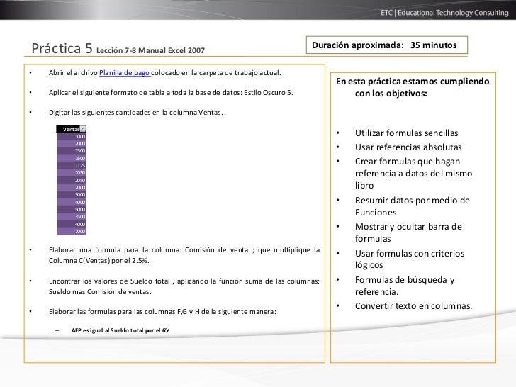 Duración aproximada: 35 minutosPráctica 5 Lección 7-8 Manual Excel 2007•   Abrir el archivo Planilla de pago colocado en l...