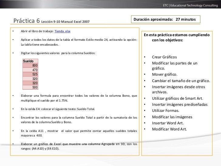 Duración aproximada: 27 minutosPráctica 6 Lección 9-10 Manual Excel 2007•   Abrir el libro de trabajo: Tienda .xlsx       ...