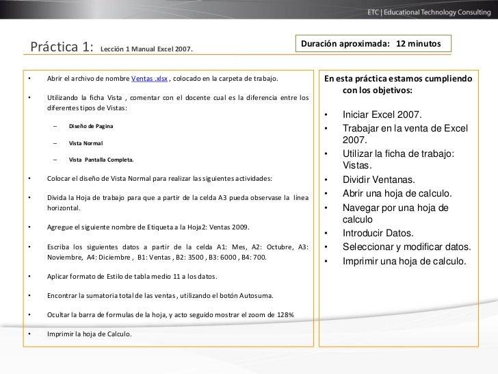 Duración aproximada: 12 minutosPráctica 1:           Lección 1 Manual Excel 2007.•   Abrir el archivo de nombre Ventas .xl...
