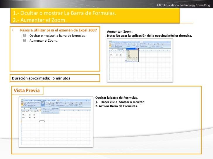 1.- Ocultar o mostrar La Barra de Formulas.2.- Aumentar el Zoom.•     Pasos a utilizar para el examen de Excel 2007       ...